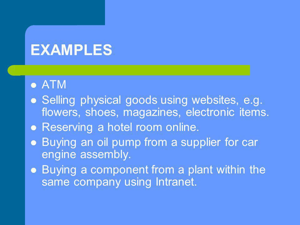 EXAMPLES ATM. Selling physical goods using websites, e.g. flowers, shoes, magazines, electronic items.