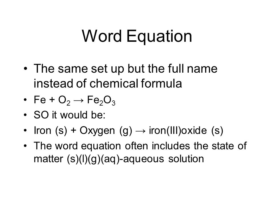 Word Equation The same set up but the full name instead of chemical formula. Fe + O2 → Fe2O3. SO it would be: