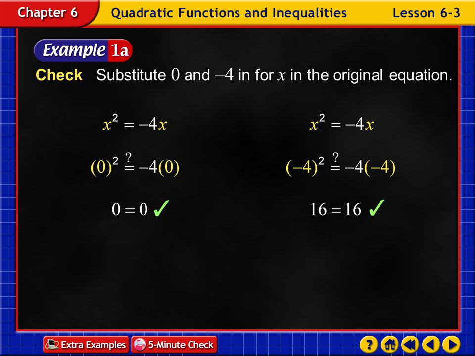 Check Substitute 0 and –4 in for x in the original equation.