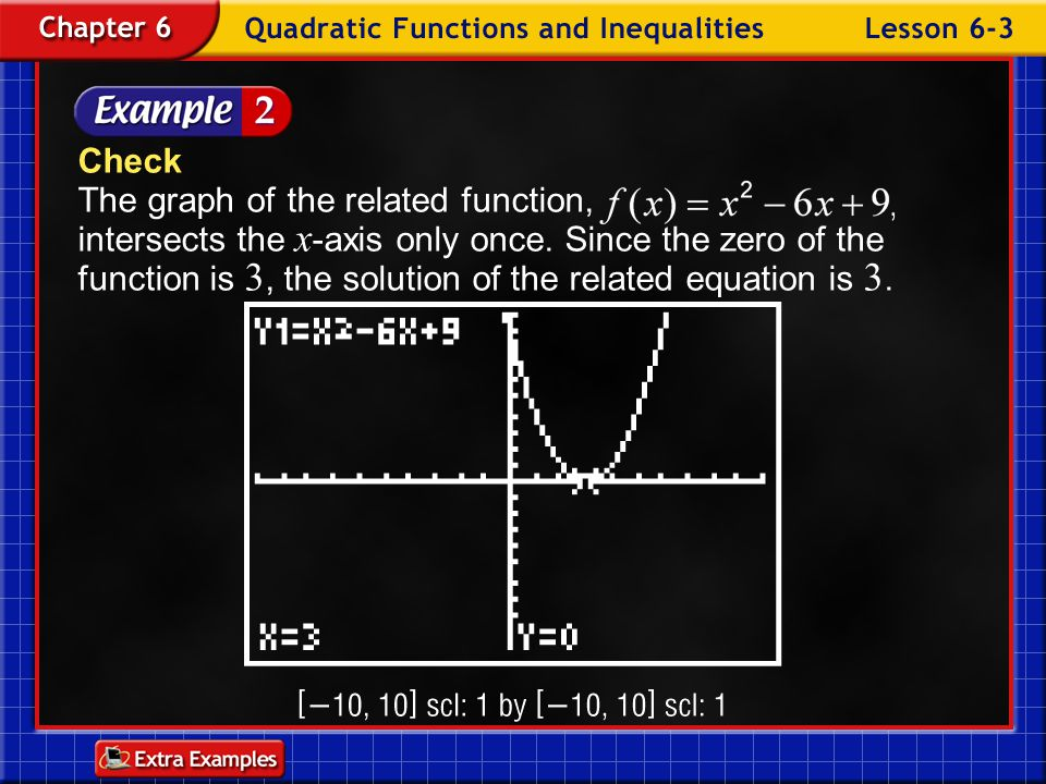 Check The graph of the related function, intersects the x-axis only once. Since the zero of the function is 3, the solution of the related equation is 3.