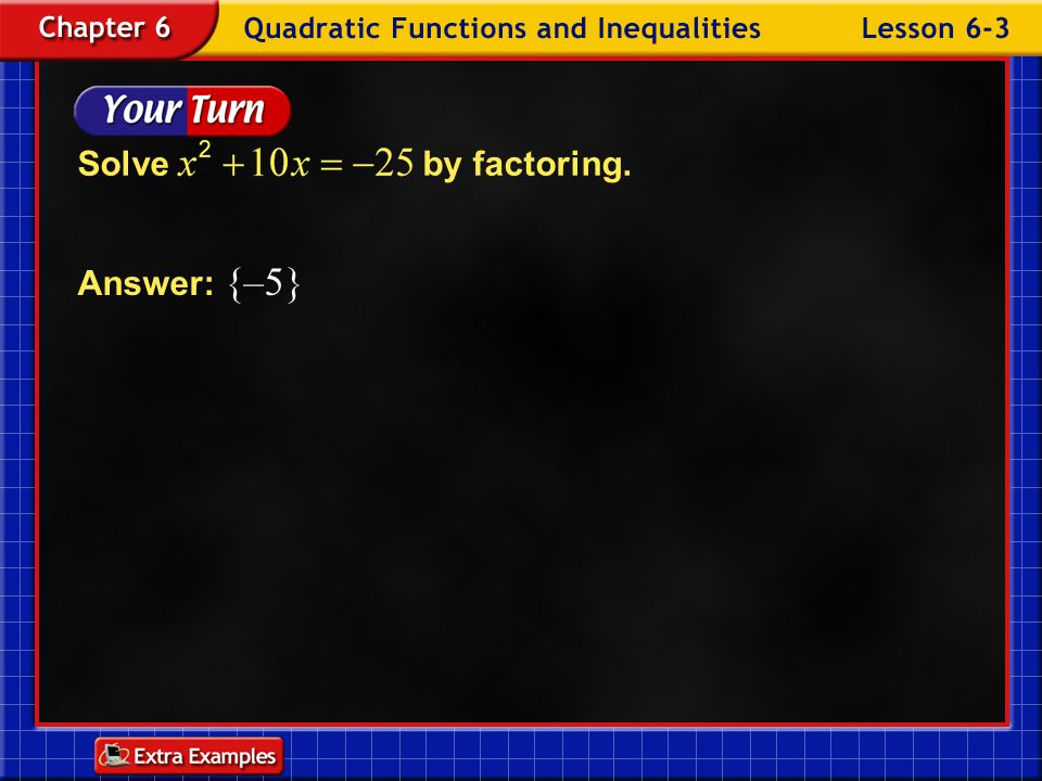 Solve by factoring. Answer: {–5} Example 3-2b
