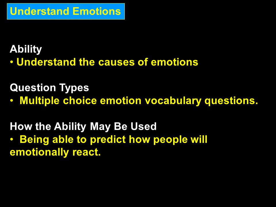 Understand Emotions Ability. Understand the causes of emotions. Question Types. Multiple choice emotion vocabulary questions.