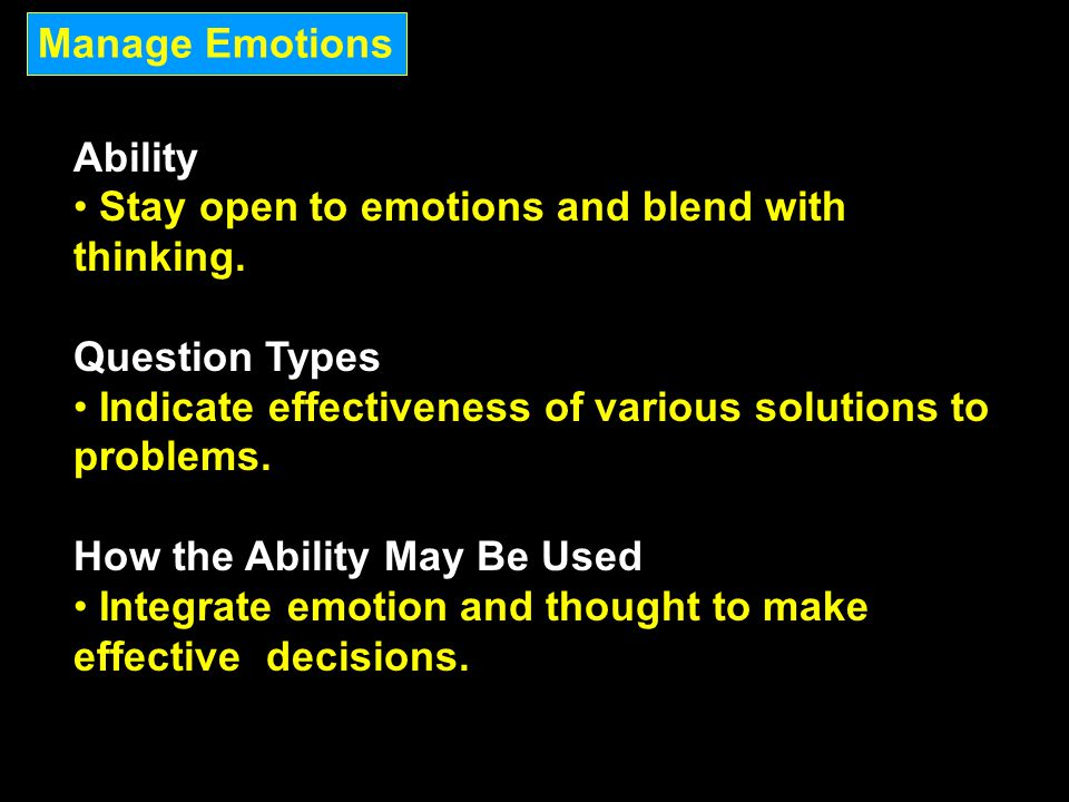 Manage Emotions Ability. Stay open to emotions and blend with thinking. Question Types. Indicate effectiveness of various solutions to problems.