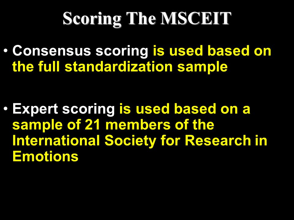 Scoring The MSCEIT Consensus scoring is used based on the full standardization sample.