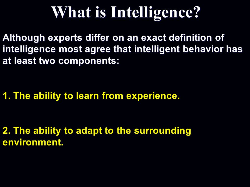 1. The ability to learn from experience.