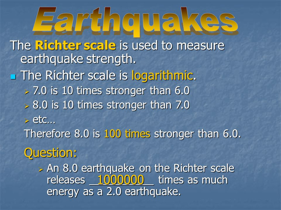 Earthquakes The Richter scale is used to measure earthquake strength.