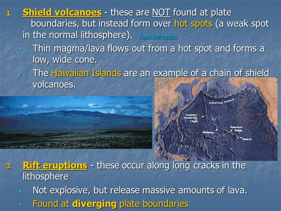 Shield volcanoes - these are NOT found at plate
