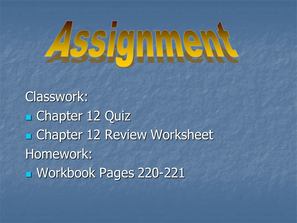 Assignment Classwork: Chapter 12 Quiz Chapter 12 Review Worksheet