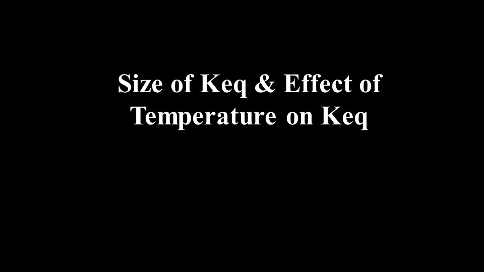 Size of Keq & Effect of Temperature on Keq