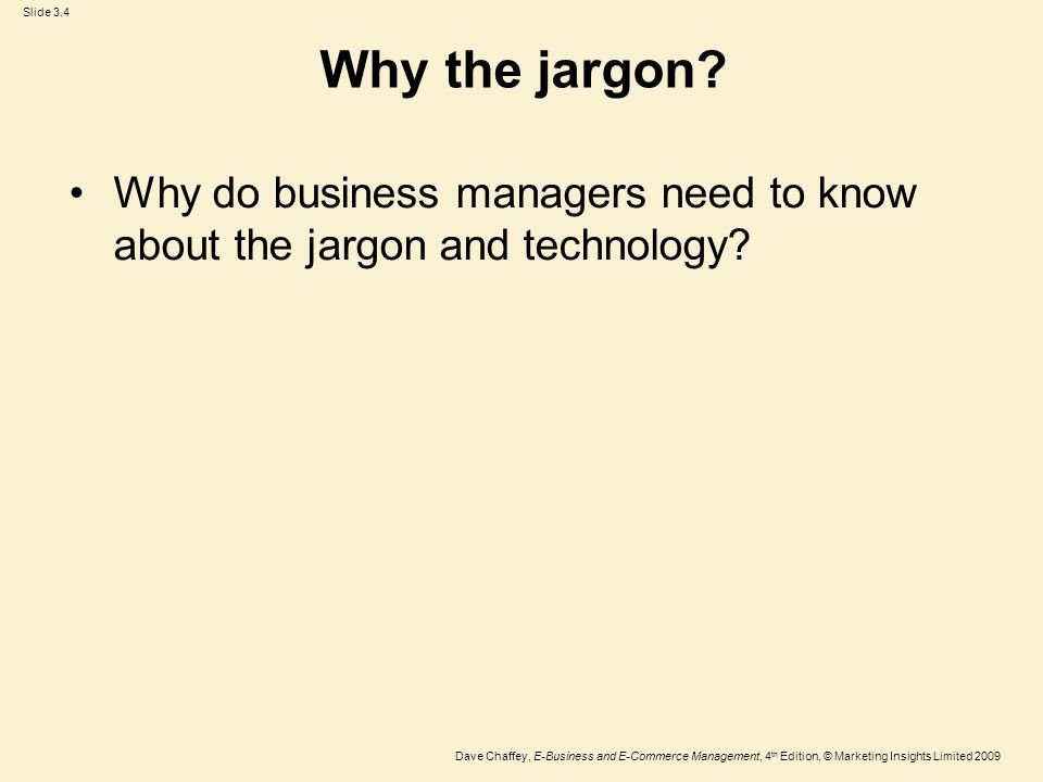 Why the jargon Why do business managers need to know about the jargon and technology
