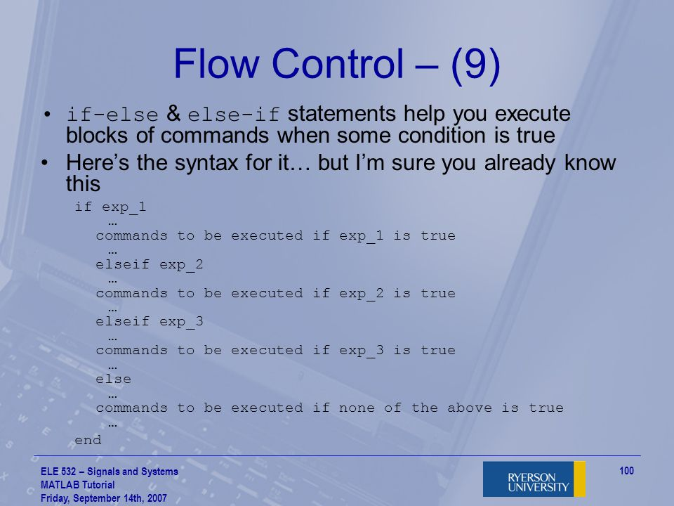 Flow Control – (9) if-else & else-if statements help you execute blocks of commands when some condition is true.
