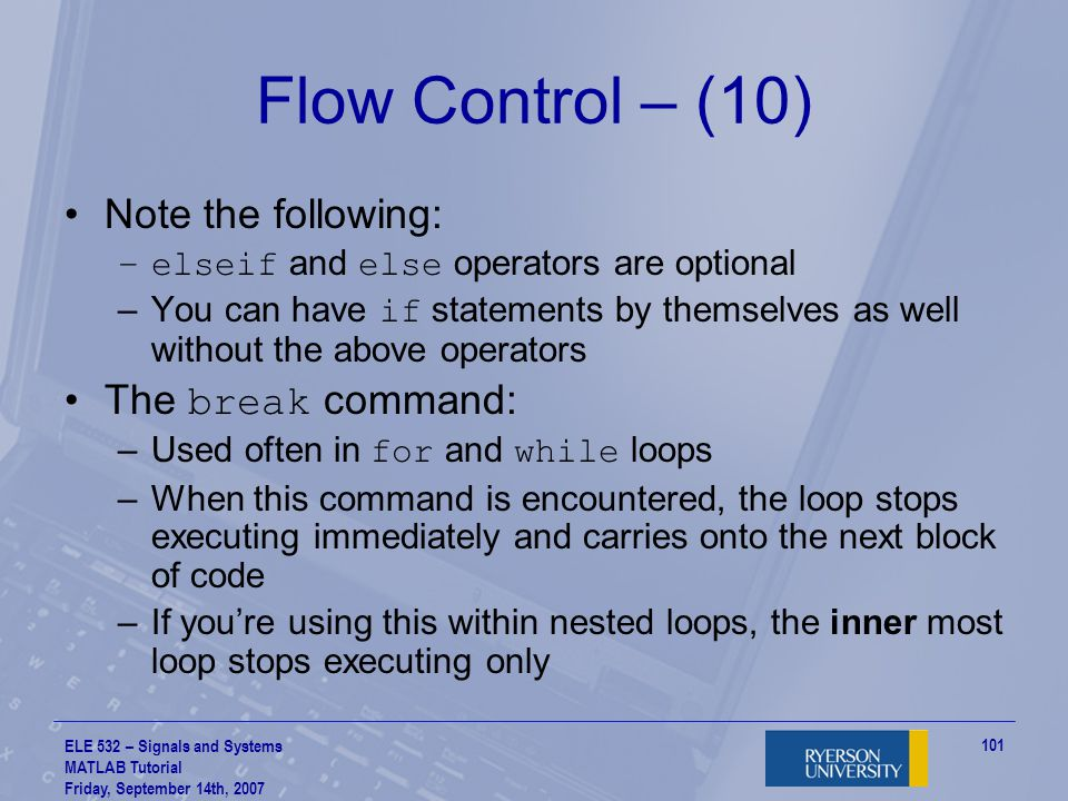Flow Control – (10) Note the following: The break command: