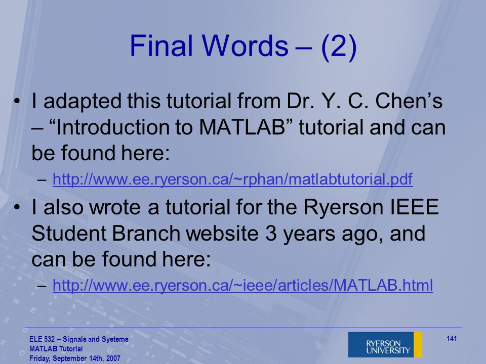 Final Words – (2) I adapted this tutorial from Dr. Y. C. Chen's – Introduction to MATLAB tutorial and can be found here: