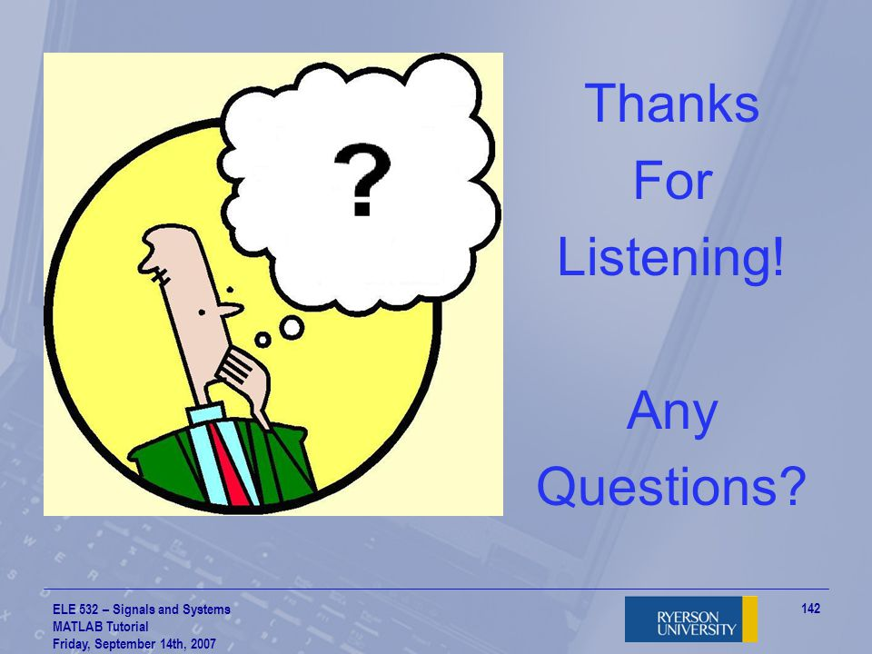 Thanks For Listening! Any Questions ELE 532 – Signals and Systems