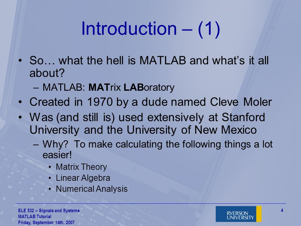 Introduction – (1) So… what the hell is MATLAB and what's it all about MATLAB: MATrix LABoratory.