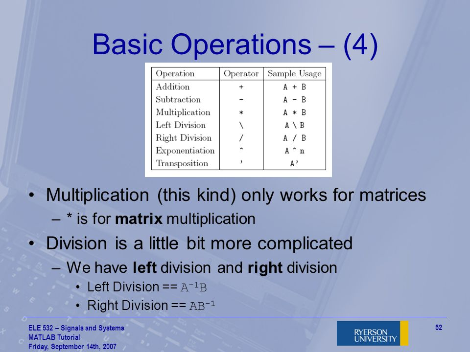 Basic Operations – (4) Multiplication (this kind) only works for matrices. * is for matrix multiplication.