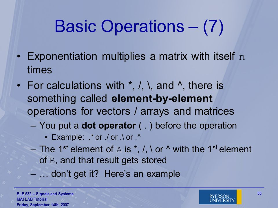 Basic Operations – (7) Exponentiation multiplies a matrix with itself n times.
