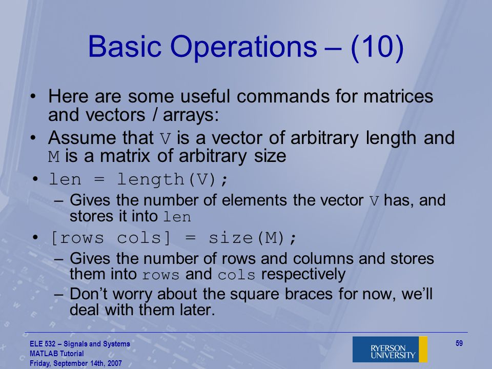 Basic Operations – (10) Here are some useful commands for matrices and vectors / arrays: