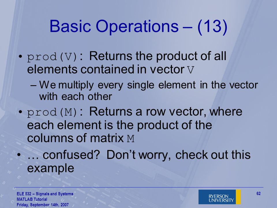 Basic Operations – (13) prod(V): Returns the product of all elements contained in vector V.