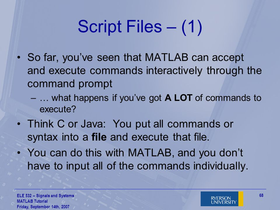 Script Files – (1) So far, you've seen that MATLAB can accept and execute commands interactively through the command prompt.