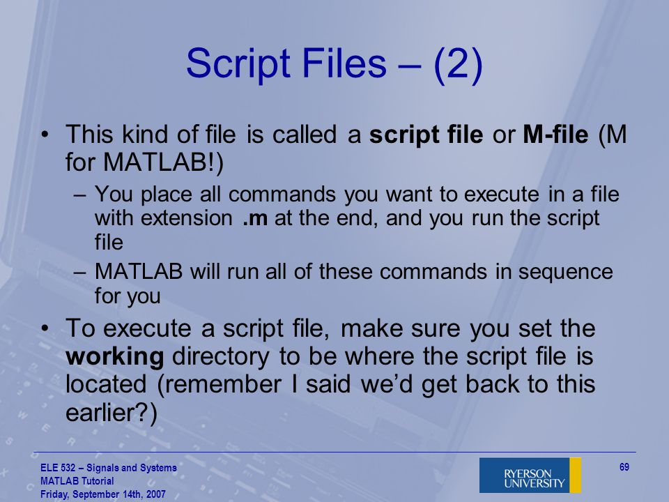 Script Files – (2) This kind of file is called a script file or M-file (M for MATLAB!)