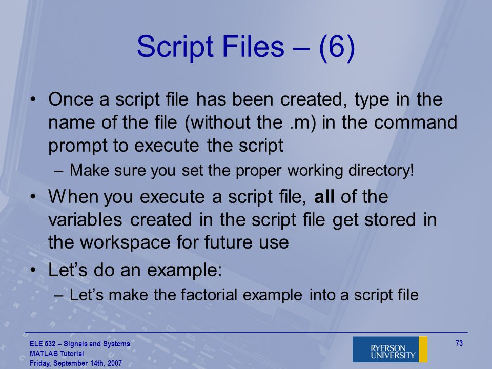 Script Files – (6) Once a script file has been created, type in the name of the file (without the .m) in the command prompt to execute the script.