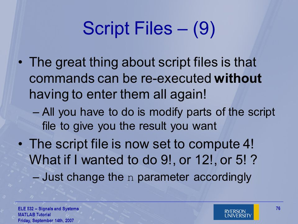 Script Files – (9) The great thing about script files is that commands can be re-executed without having to enter them all again!