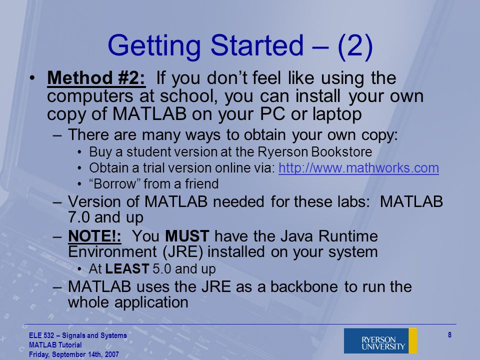 Getting Started – (2) Method #2: If you don't feel like using the computers at school, you can install your own copy of MATLAB on your PC or laptop.
