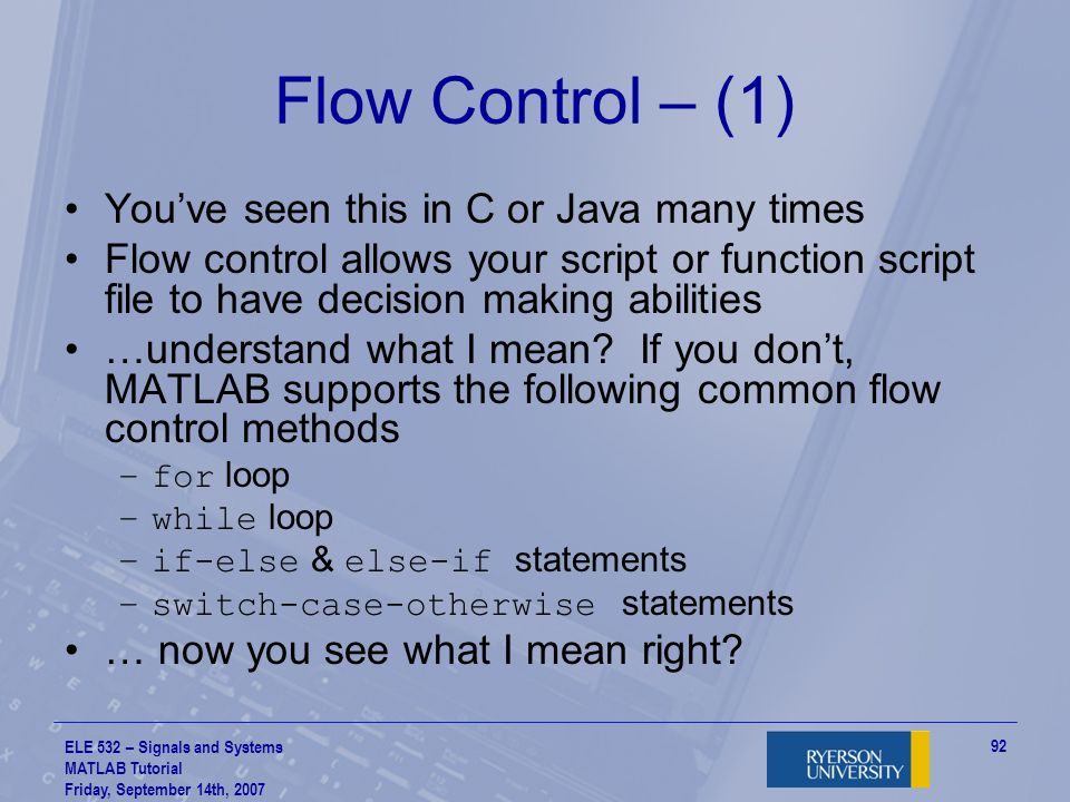Flow Control – (1) You've seen this in C or Java many times