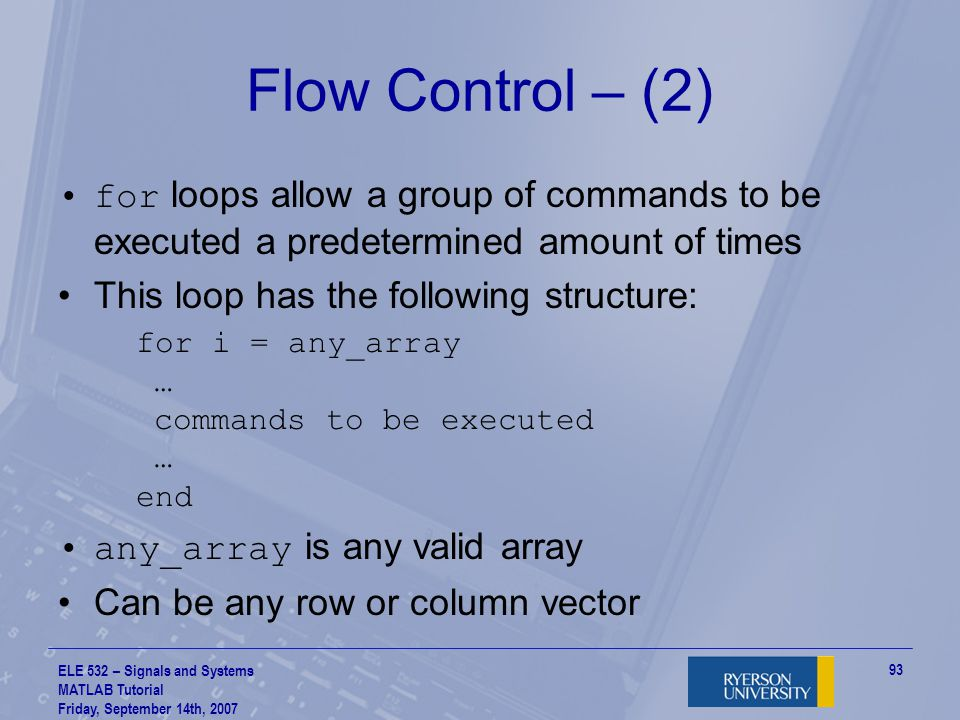 Flow Control – (2) for loops allow a group of commands to be executed a predetermined amount of times.