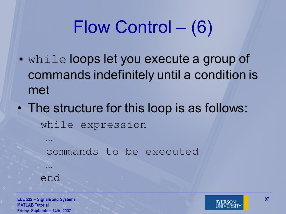 Flow Control – (6) while loops let you execute a group of commands indefinitely until a condition is met.