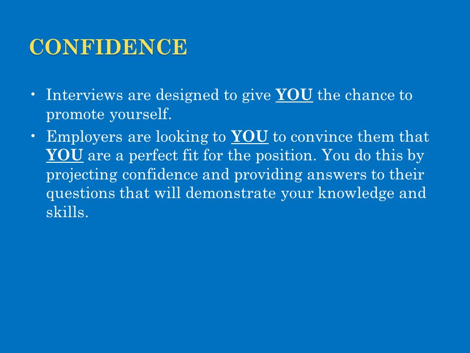 CONFIDENCE Interviews are designed to give YOU the chance to promote yourself.