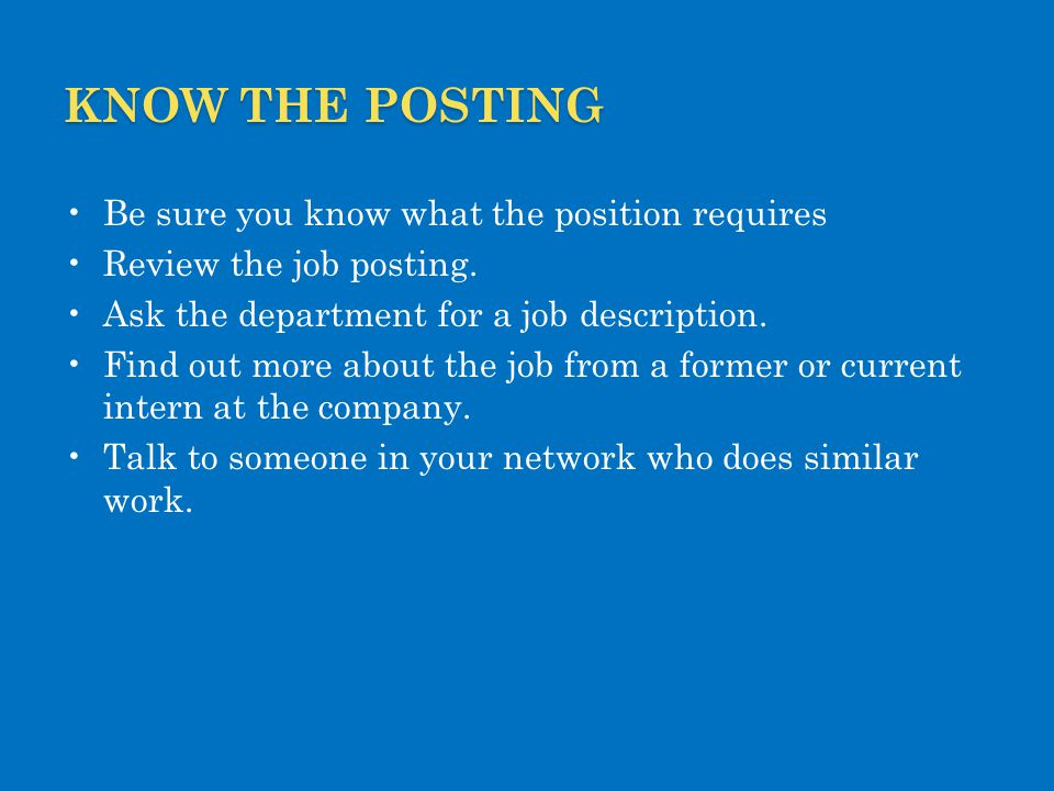 Know the posting Be sure you know what the position requires