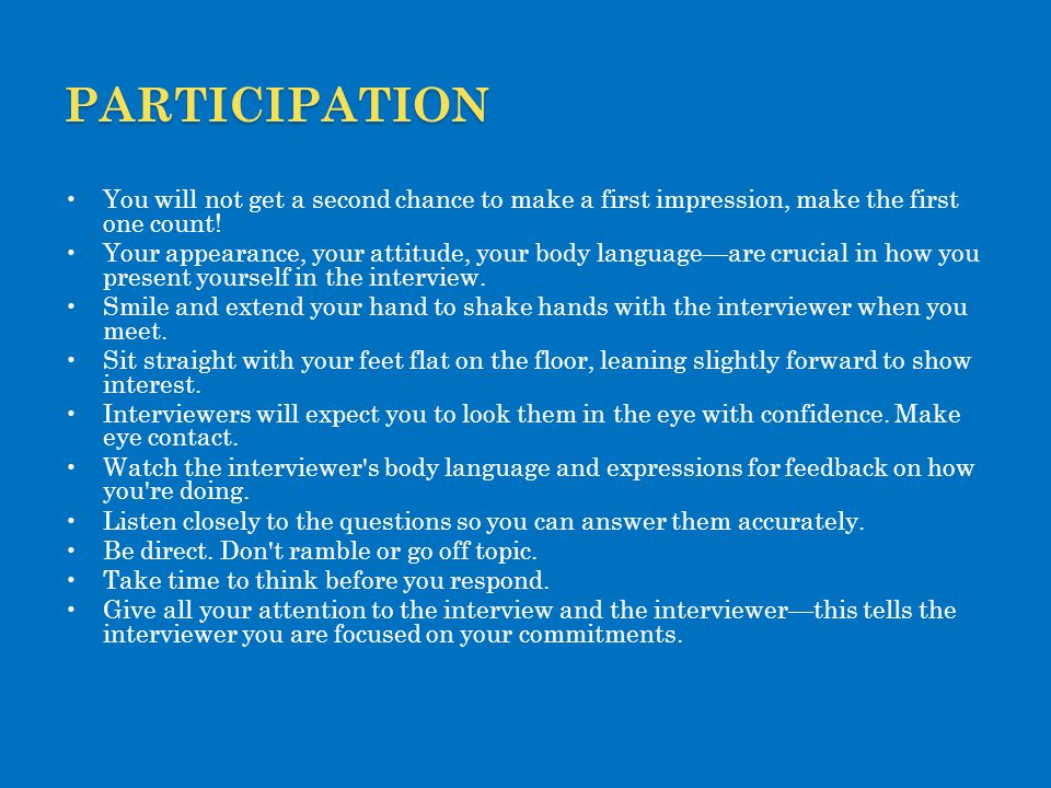 participation You will not get a second chance to make a first impression, make the first one count!