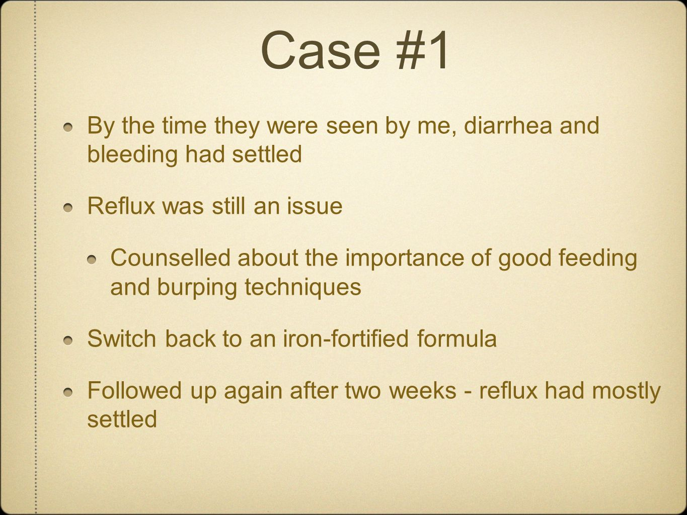 Case #1 By the time they were seen by me, diarrhea and bleeding had settled. Reflux was still an issue.