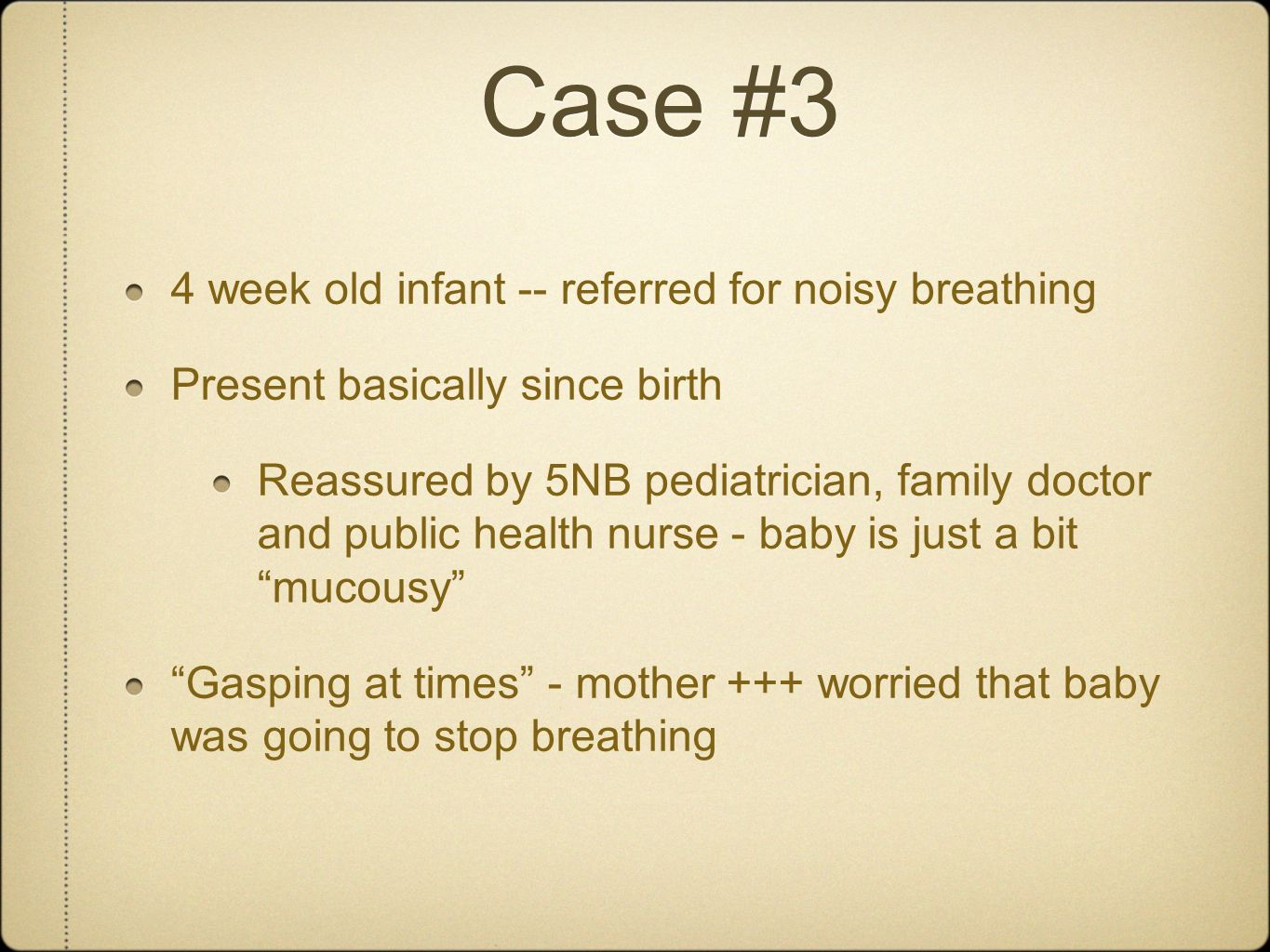 Case #3 4 week old infant -- referred for noisy breathing