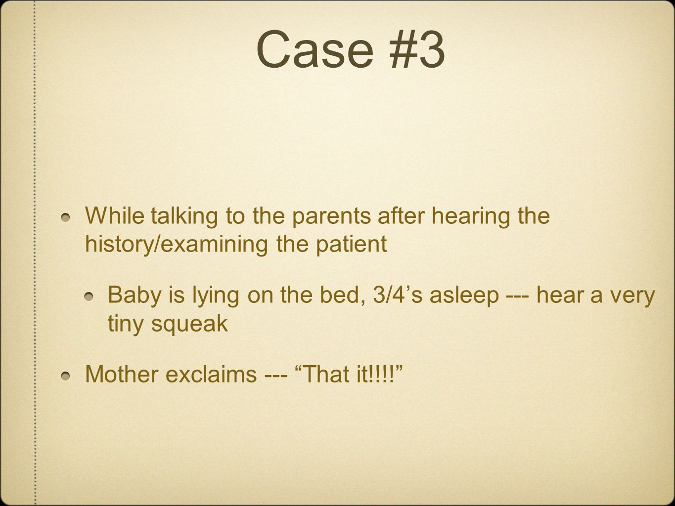 Case #3 While talking to the parents after hearing the history/examining the patient.