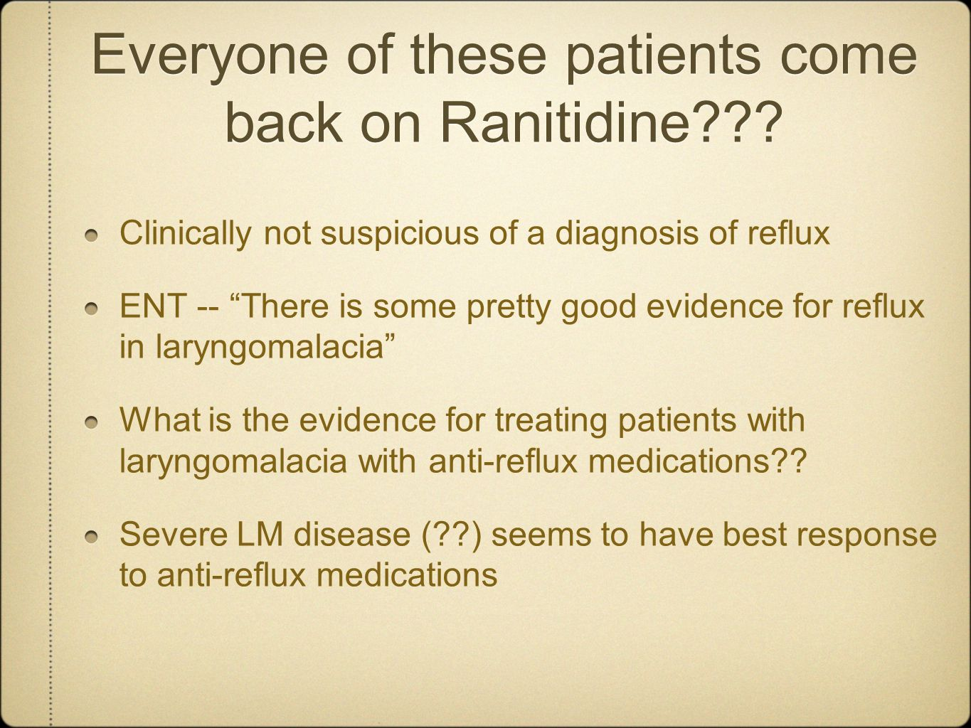 Everyone of these patients come back on Ranitidine