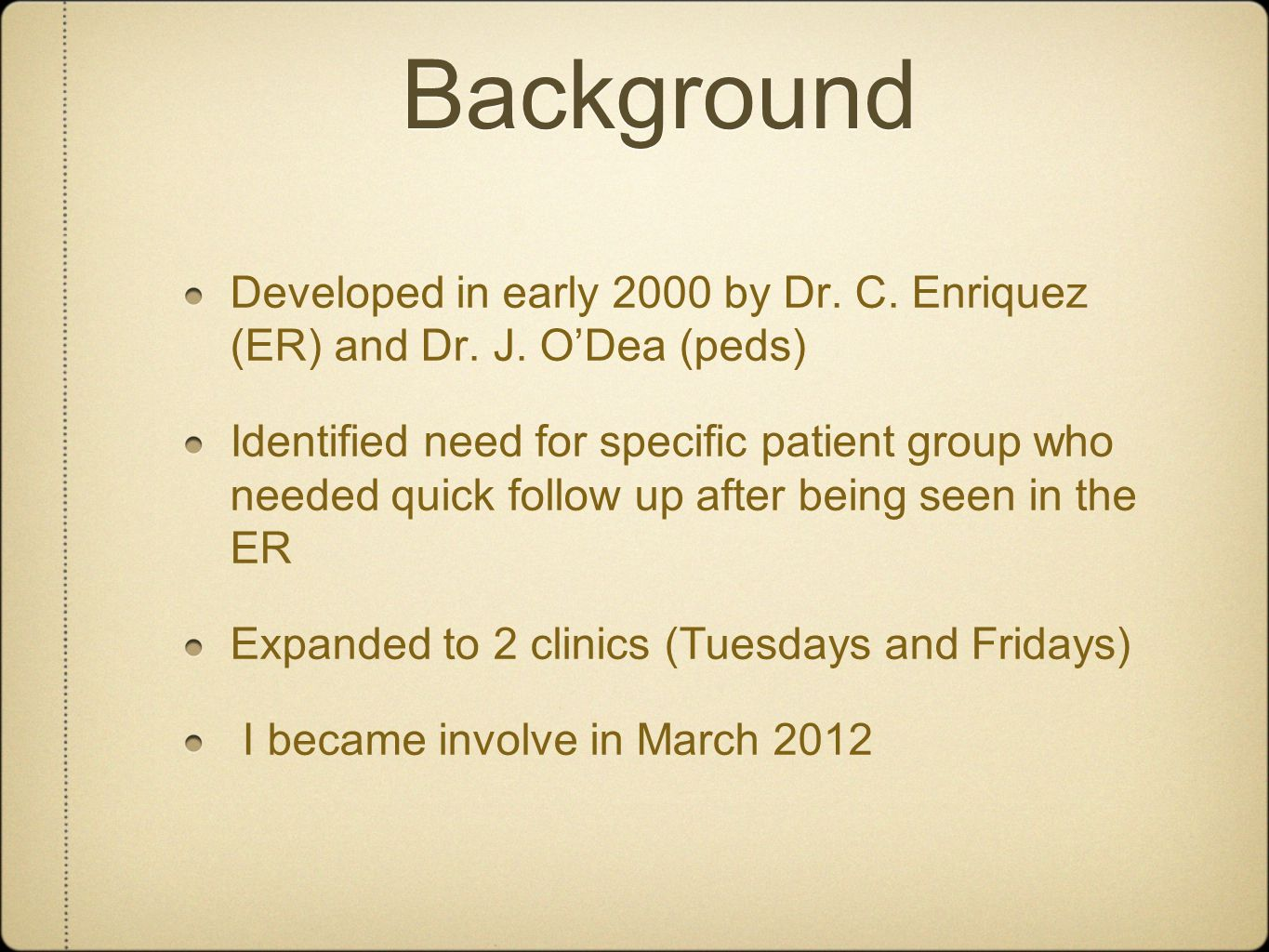 Background Developed in early 2000 by Dr. C. Enriquez (ER) and Dr. J. O'Dea (peds)