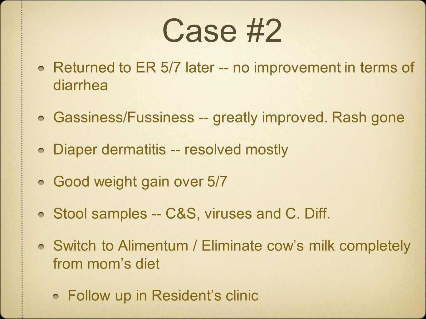 Case #2 Returned to ER 5/7 later -- no improvement in terms of diarrhea. Gassiness/Fussiness -- greatly improved. Rash gone.