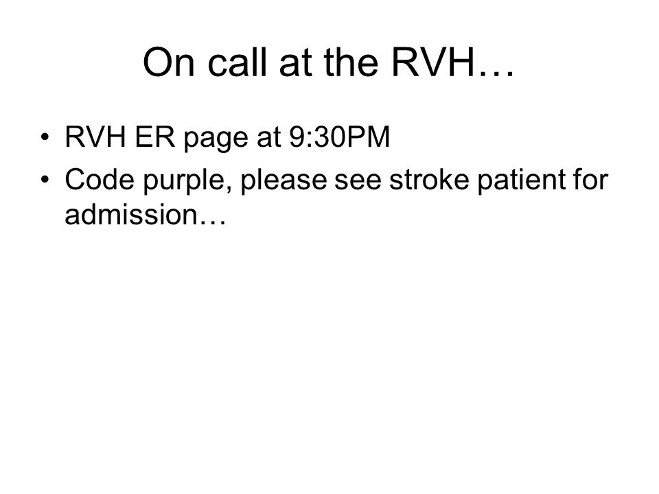 On call at the RVH… RVH ER page at 9:30PM