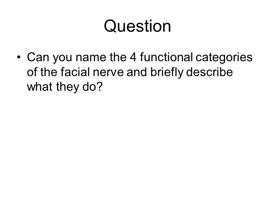 Question Can you name the 4 functional categories of the facial nerve and briefly describe what they do