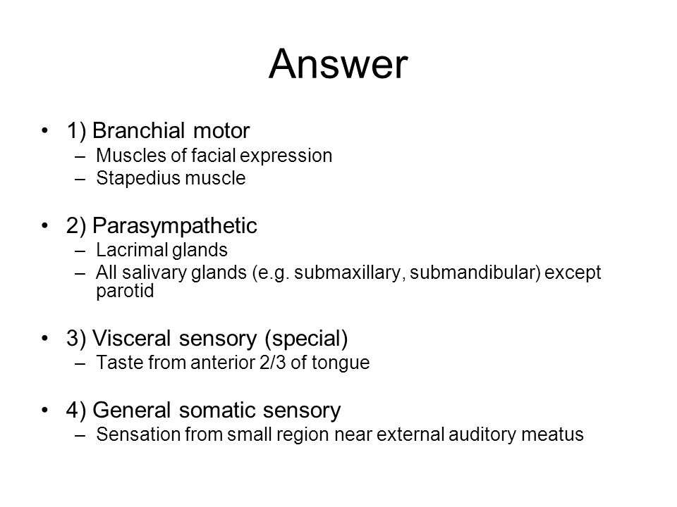 Answer 1) Branchial motor 2) Parasympathetic