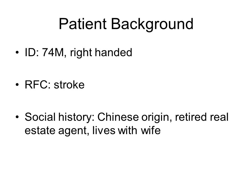 Patient Background ID: 74M, right handed RFC: stroke