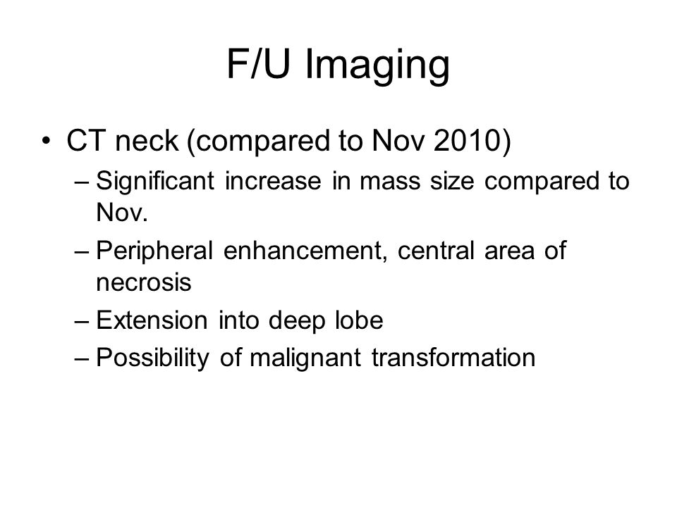 F/U Imaging CT neck (compared to Nov 2010)