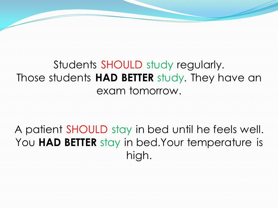 Students SHOULD study regularly.