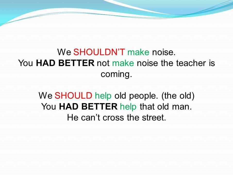 We SHOULDN'T make noise.