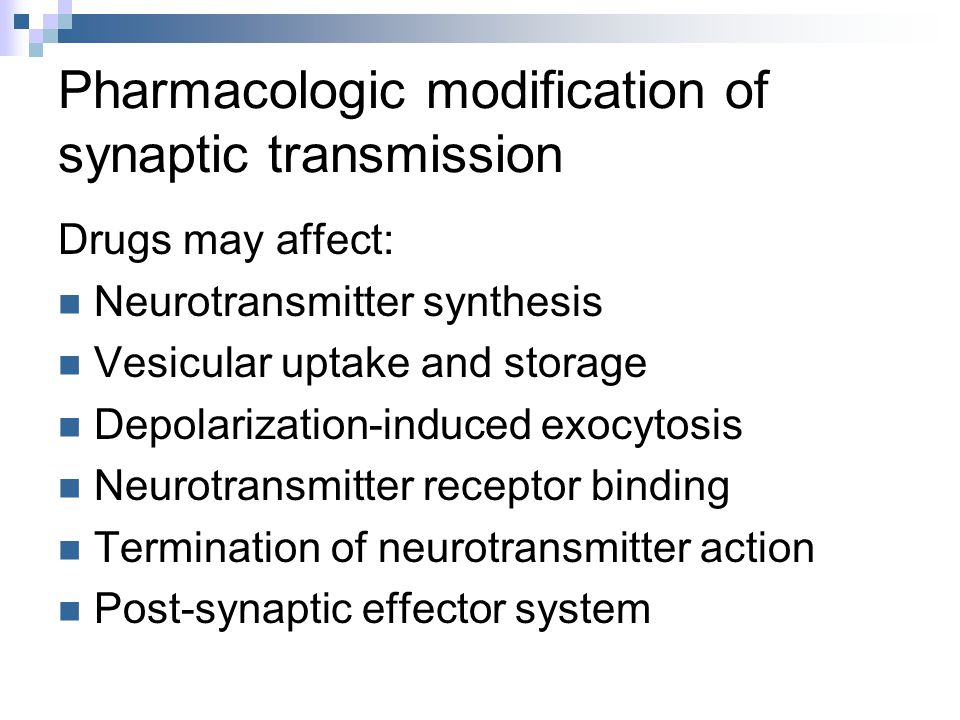 Pharmacologic modification of synaptic transmission
