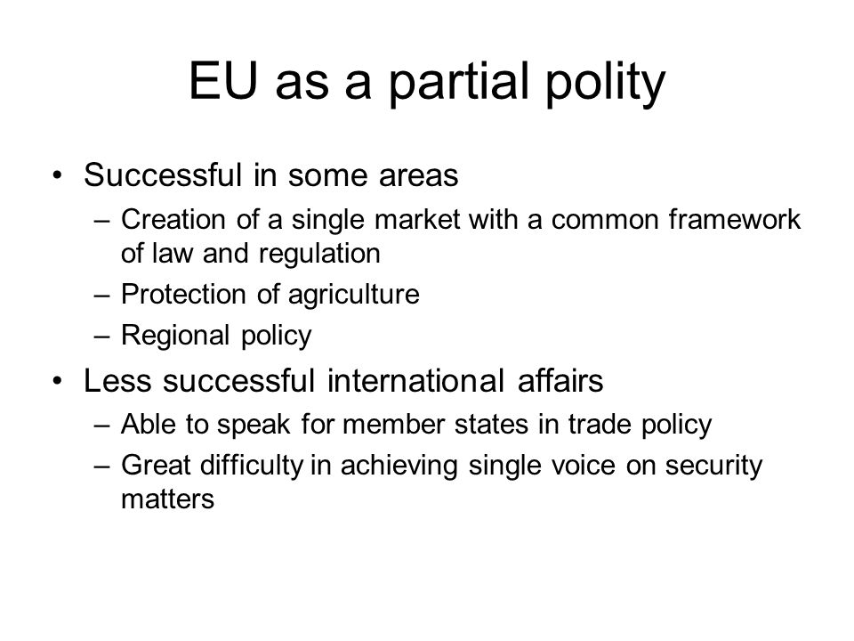 EU as a partial polity Successful in some areas