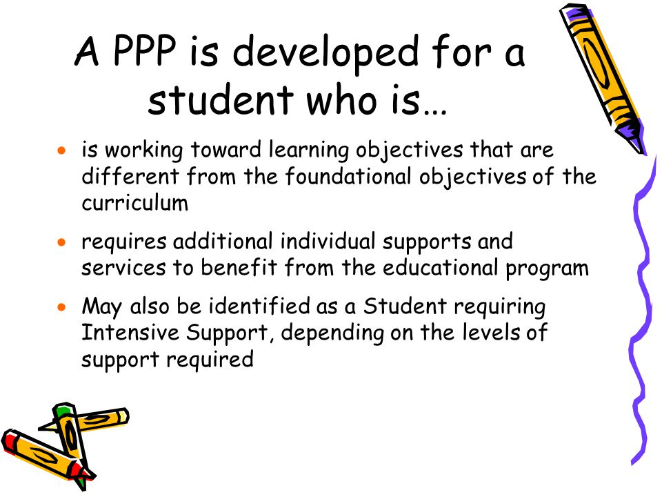 A PPP is developed for a student who is…